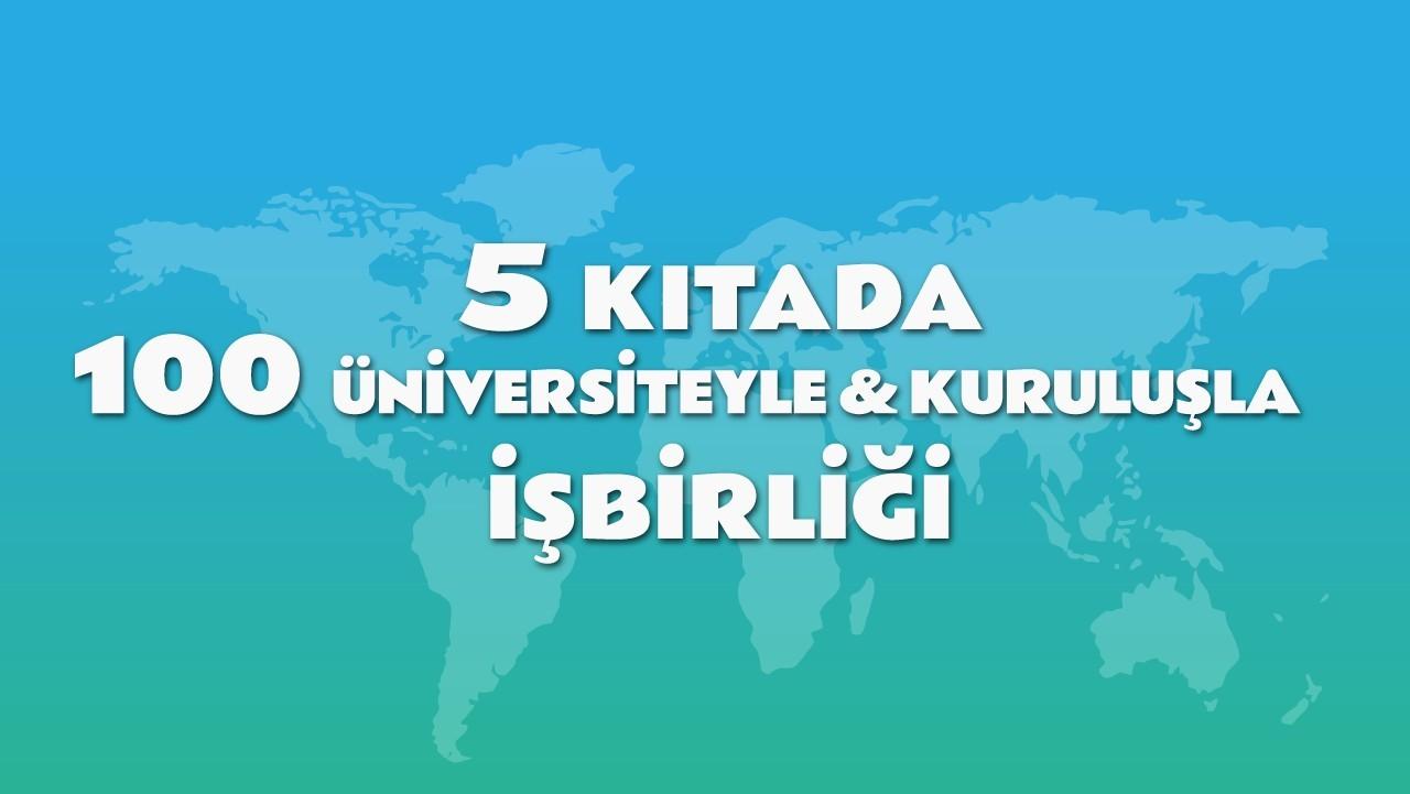 5 Kıtada 100 Üniversiteyle & Kuruluşla İşbirliği